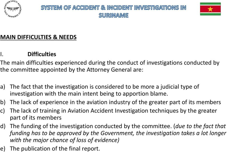 considered to be more a judicial type of investigation with the main intent being to apportion blame.