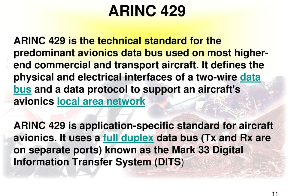 It defines the physical and electrical interfaces of a two-wire data bus and a data protocol to support an aircraft's