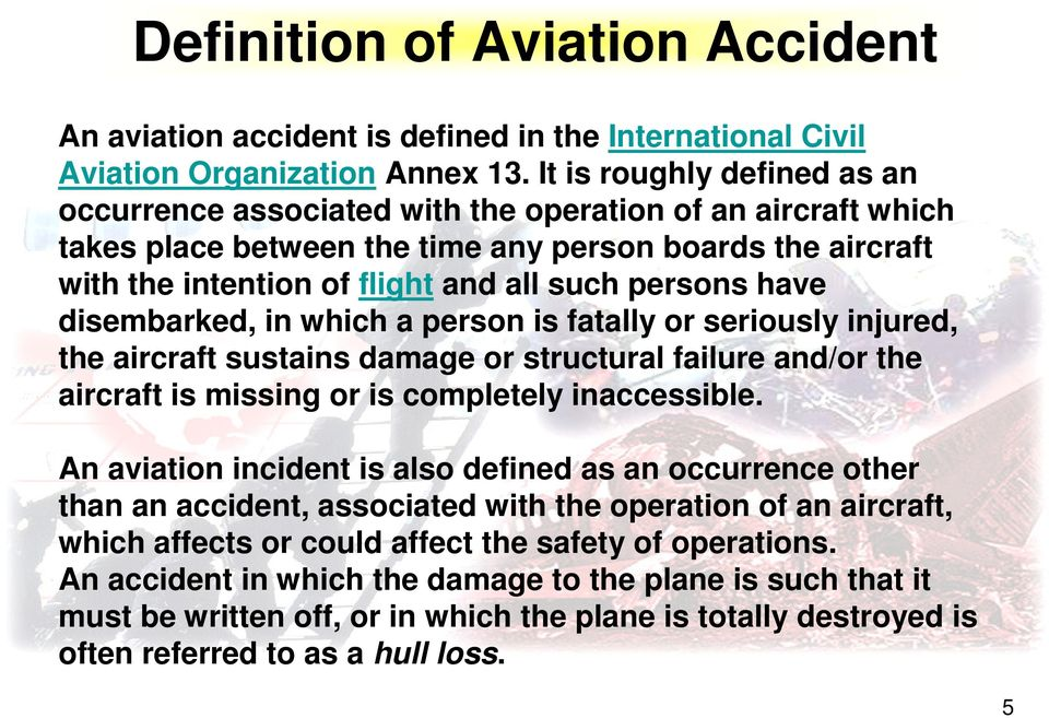 have disembarked, in which a person is fatally or seriously injured, the aircraft sustains damage or structural failure and/or the aircraft is missing or is completely inaccessible.