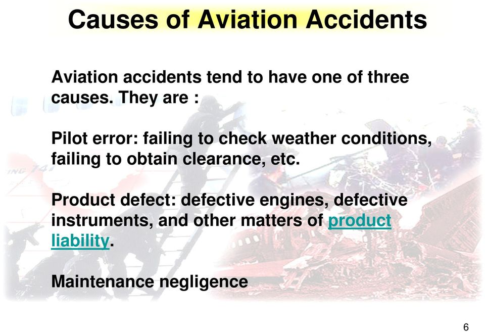 They are : Pilot error: failing to check weather conditions, failing to