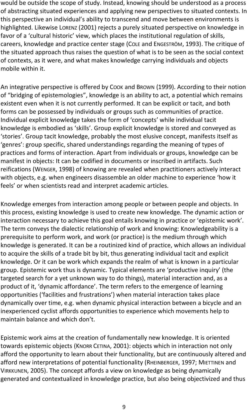 Likewise LORENZ (2001) rejects a purely situated perspective on knowledge in favor of a cultural historic view, which places the institutional regulation of skills, careers, knowledge and practice