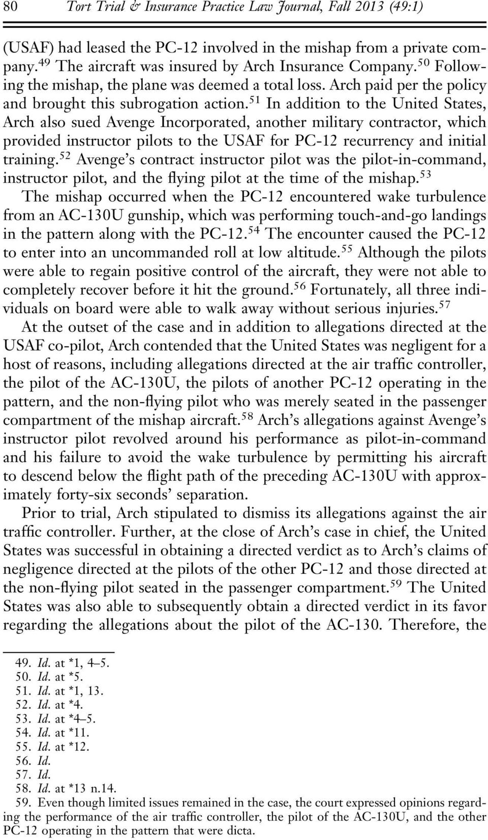 51 In addition to the United States, Arch also sued Avenge Incorporated, another military contractor, which provided instructor pilots to the USAF for PC-12 recurrency and initial training.