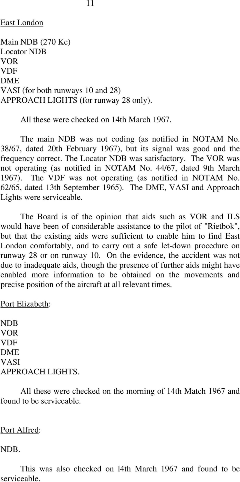 The VOR was not operating (as notified in NOTAM No. 44/67, dated 9th March 1967). The VDF was not operating (as notified in NOTAM No. 62/65, dated 13th September 1965).