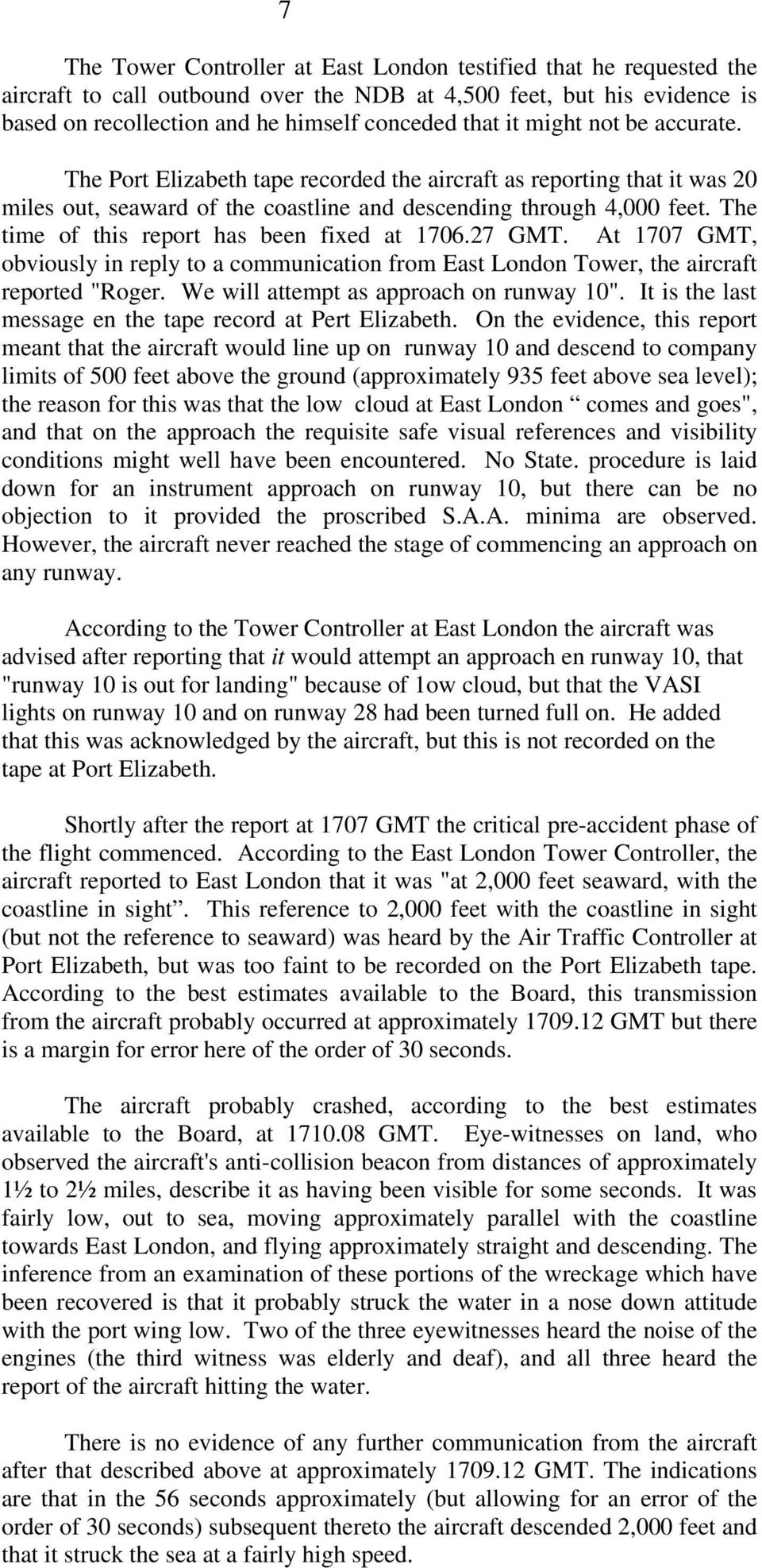 "The time of this report has been fixed at 1706.27 GMT. At 1707 GMT, obviously in reply to a communication from East London Tower, the aircraft reported ""Roger."