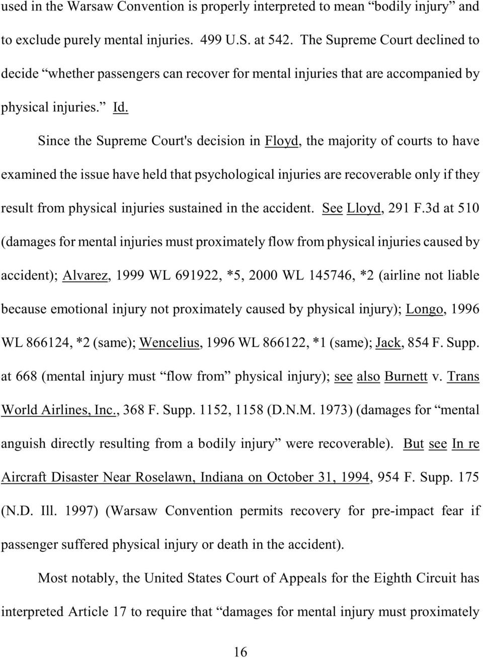 Since the Supreme Court's decision in Floyd, the majority of courts to have examined the issue have held that psychological injuries are recoverable only if they result from physical injuries