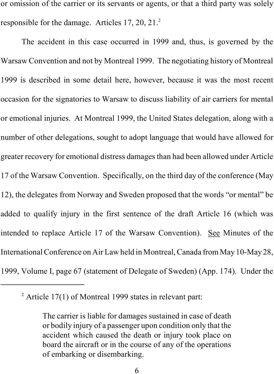 The negotiating history of Montreal 1999 is described in some detail here, however, because it was the most recent occasion for the signatories to Warsaw to discuss liability of air carriers for