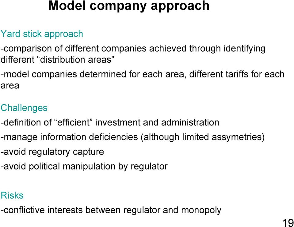 of efficient investment and administration -manage information deficiencies (although limited assymetries) -avoid