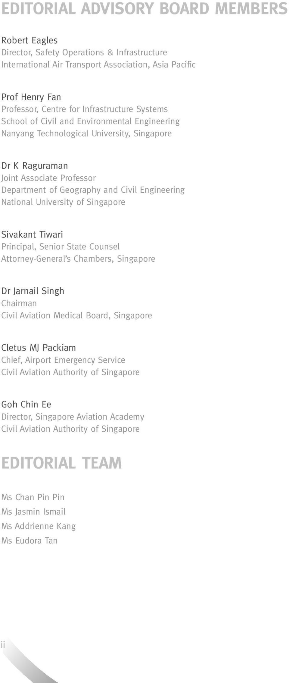 University of Singapore Sivakant Tiwari Principal, Senior State Counsel Attorney-General s Chambers, Singapore Dr Jarnail Singh Chairman Civil Aviation Medical Board, Singapore Cletus MJ Packiam