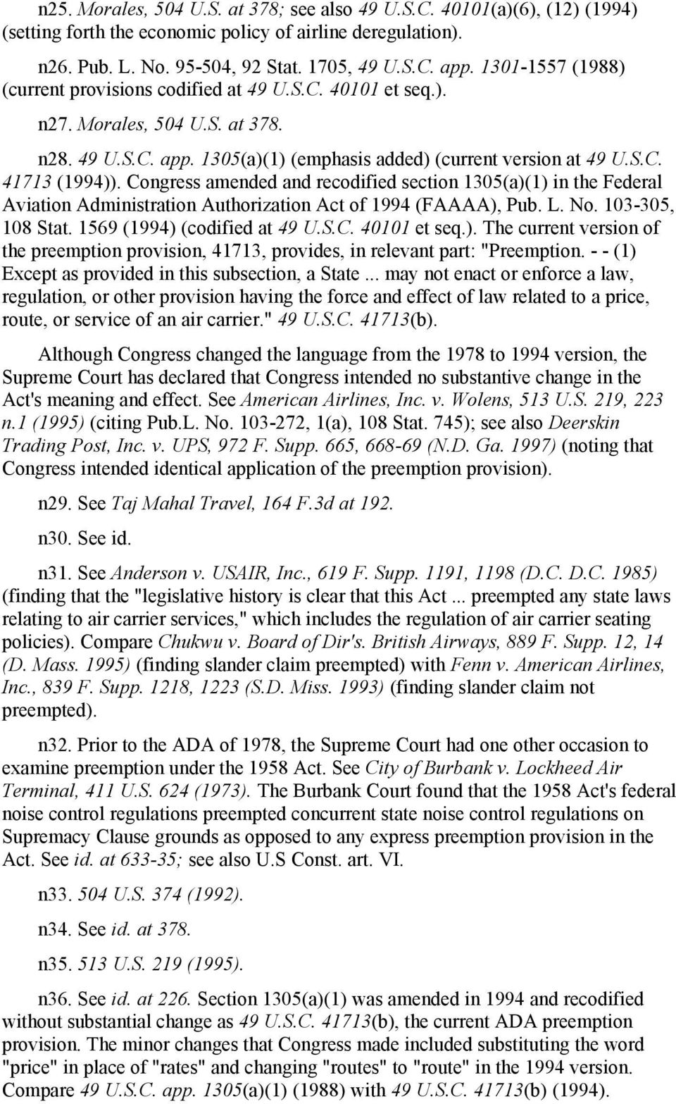 Congress amended and recodified section 1305(a)(1) in the Federal Aviation Administration Authorization Act of 1994 (FAAAA), Pub. L. No. 103-305, 108 Stat. 1569 (1994) (codified at 49 U.S.C. 40101 et seq.