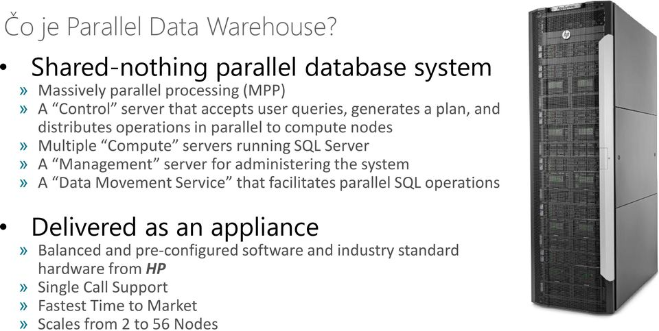 and distributes operations in parallel to compute nodes» Multiple Compute servers running SQL Server» A Management server for administering