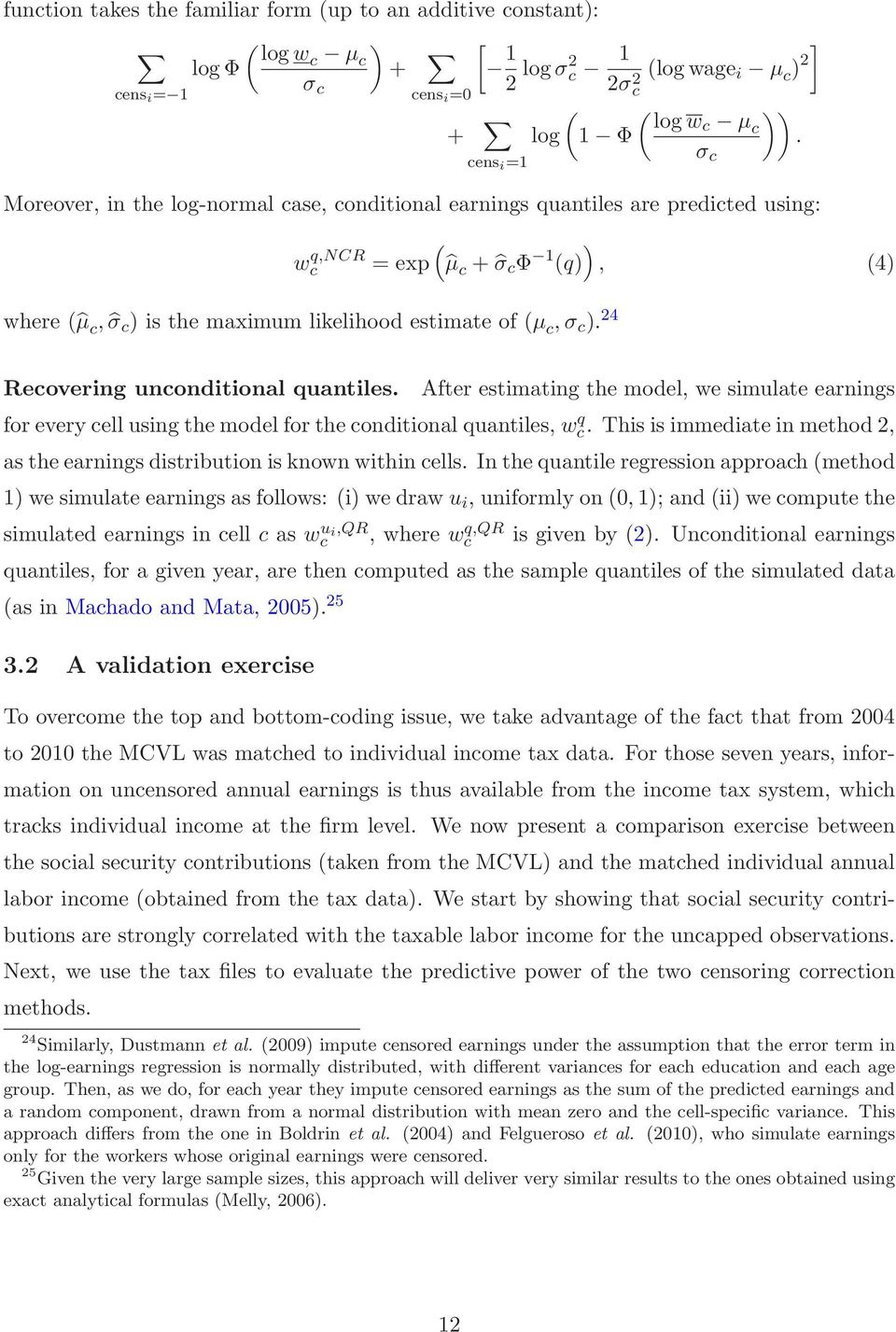 24 ( ) = exp µ c + σ c Φ 1 (q), (4) Recovering unconditional quantiles. After estimating the model, we simulate earnings foreverycellusingthemodelfortheconditionalquantiles, w q c.