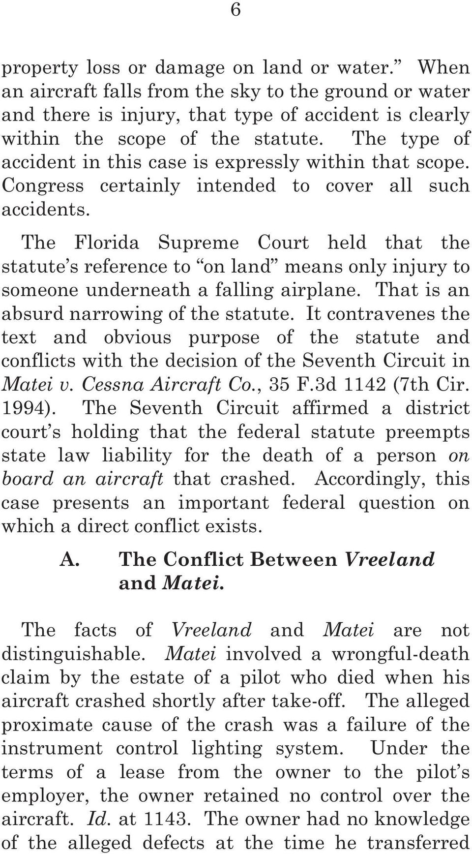 The Florida Supreme Court held that the statute s reference to on land means only injury to someone underneath a falling airplane. That is an absurd narrowing of the statute.