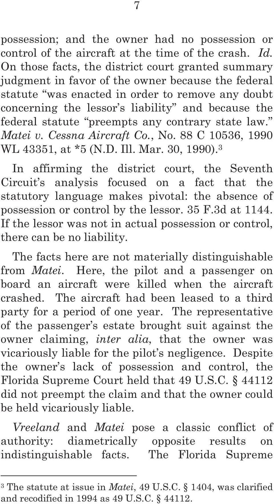 the federal statute preempts any contrary state law. Matei v. Cessna Aircraft Co., No. 88 C 10536, 1990 WL 43351, at *5 (N.D. Ill. Mar. 30, 1990).