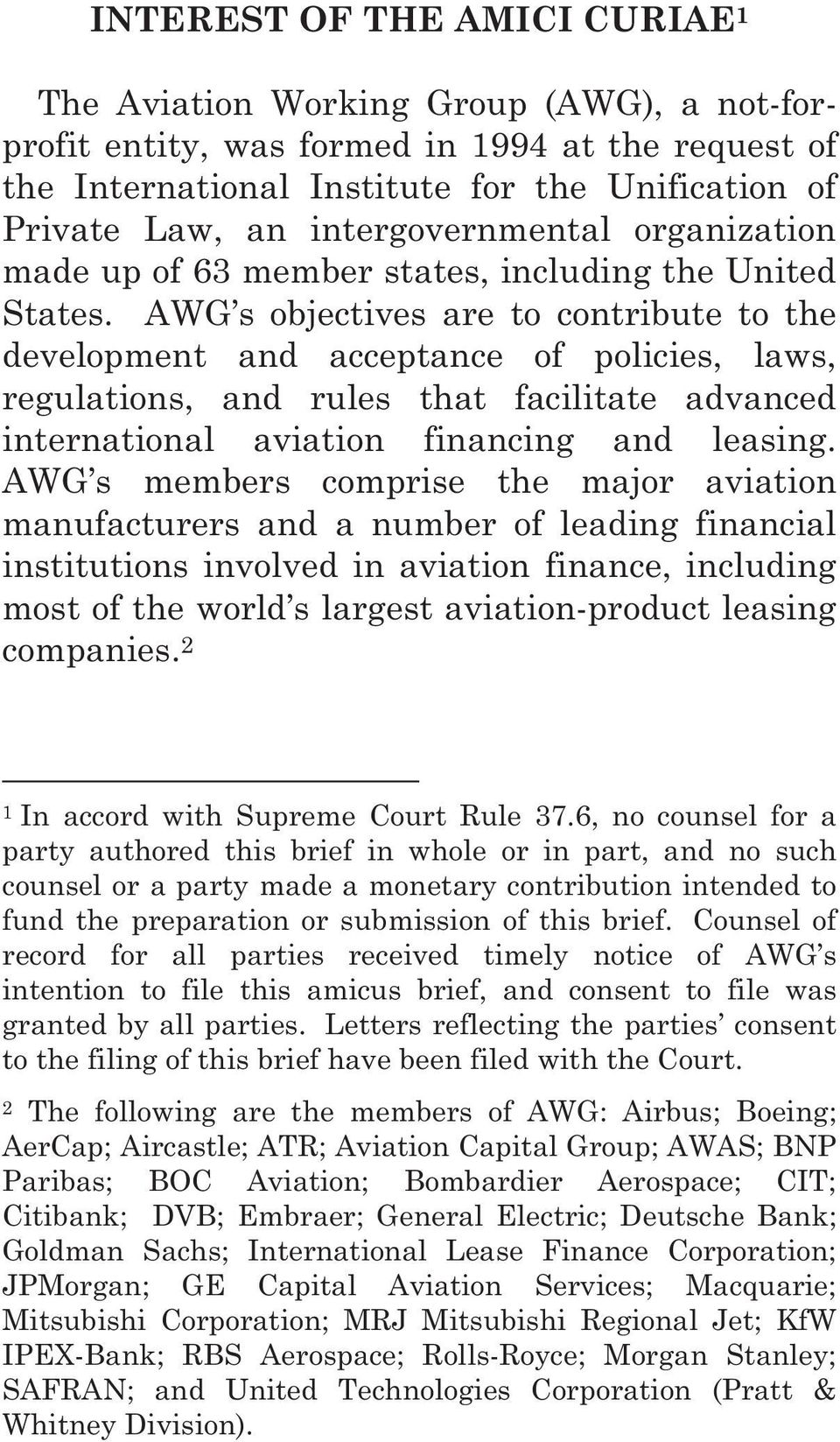 AWG s objectives are to contribute to the development and acceptance of policies, laws, regulations, and rules that facilitate advanced international aviation financing and leasing.