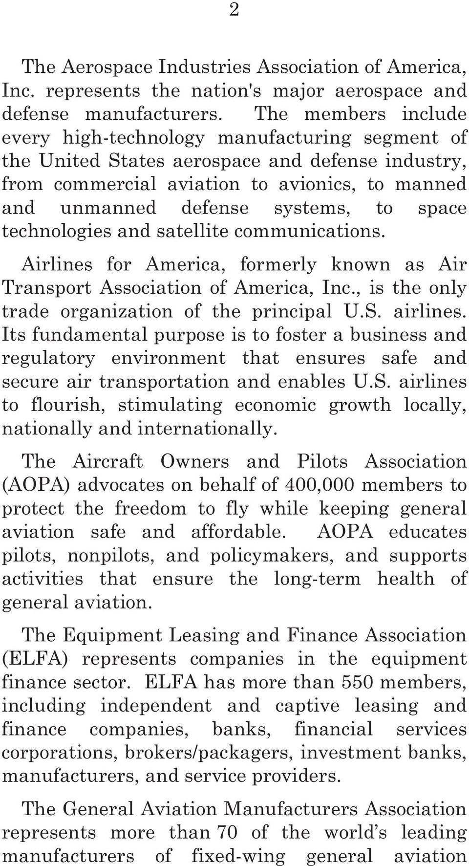 space technologies and satellite communications. Airlines for America, formerly known as Air Transport Association of America, Inc., is the only trade organization of the principal U.S. airlines.