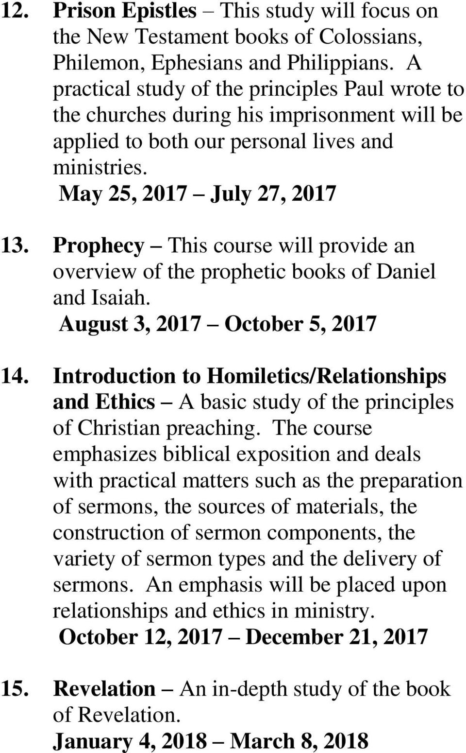 Prophecy This course will provide an overview of the prophetic books of Daniel and Isaiah. August 3, 2017 October 5, 2017 14.