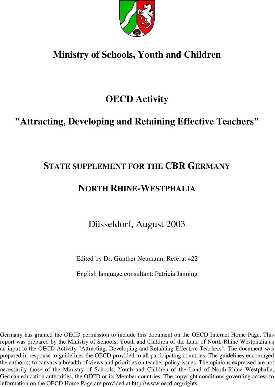 "This report was prepared by the Ministry of Schools, Youth and Children of the Land of North-Rhine Westphalia as an input to the OECD Activity ""Attracting, Developing and Retaining Effective"