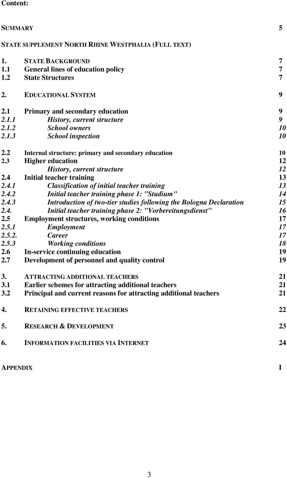 "3 Higher education 12 History, current structure 12 2.4 Initial teacher training 13 2.4.1 Classification of initial teacher training 13 2.4.2 Initial teacher training phase 1: ""Studium"" 14 2.4.3 Introduction of two-tier studies following the Bologna Declaration 15 2."