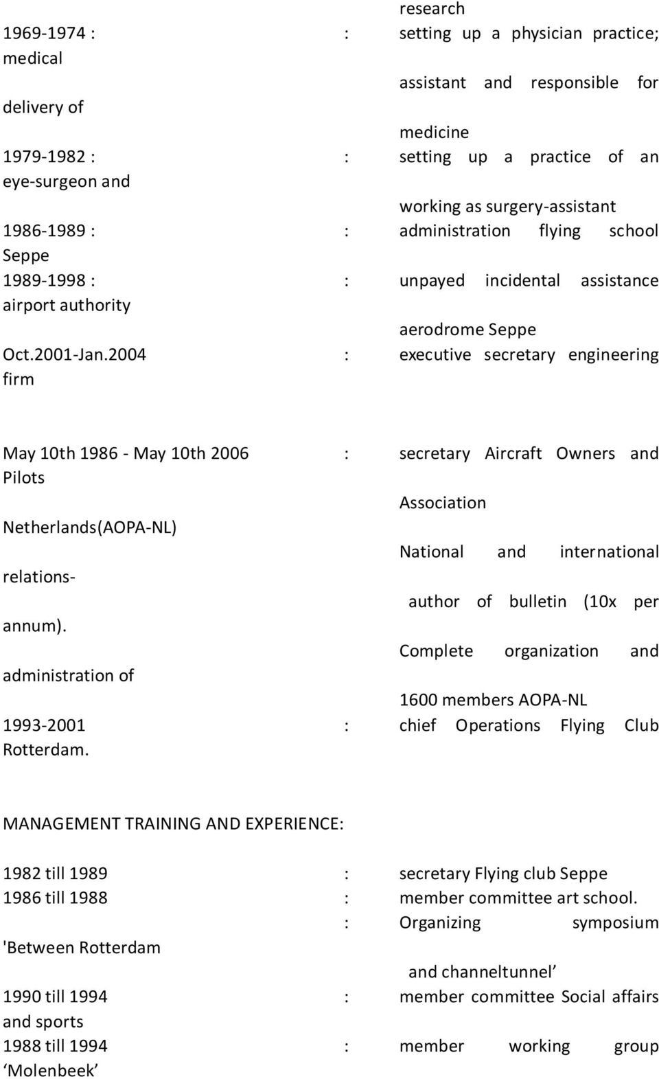 2004 : executive secretary engineering firm May 10th 1986 - May 10th 2006 : secretary Aircraft Owners and Pilots Association Netherlands(AOPA-NL) National and international relationsauthor of