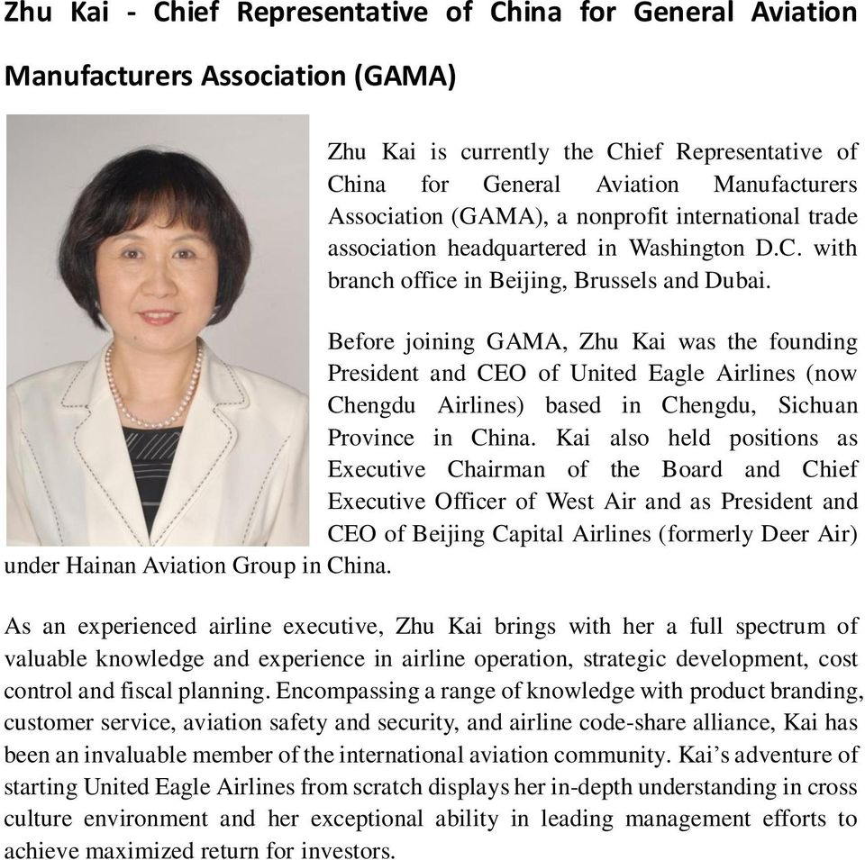 Before joining GAMA, Zhu Kai was the founding President and CEO of United Eagle Airlines (now Chengdu Airlines) based in Chengdu, Sichuan Province in China.