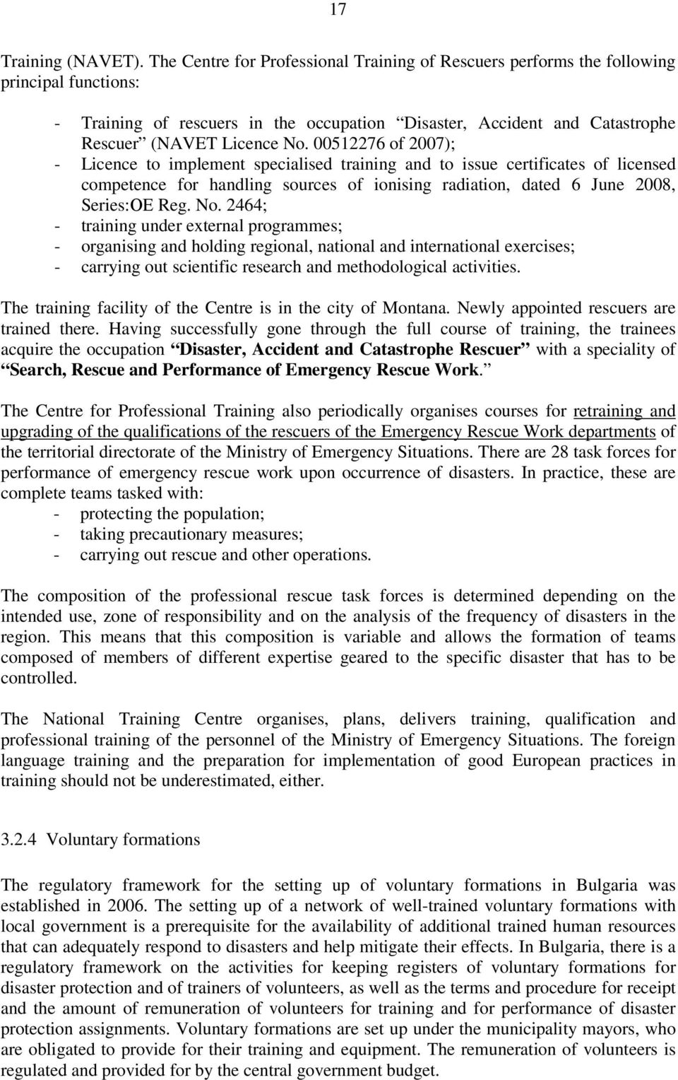 00512276 of 2007); - Licence to implement specialised training and to issue certificates of licensed competence for handling sources of ionising radiation, dated 6 June 2008, Series:ОЕ Reg. No.