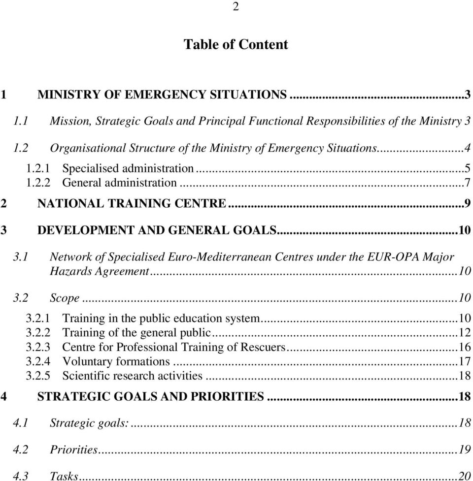 ..9 3 DEVELOPMENT AND GENERAL GOALS...10 3.1 Network of Specialised Euro-Mediterranean Centres under the EUR-OPA Major Hazards Agreement...10 3.2 Scope...10 3.2.1 Training in the public education system.