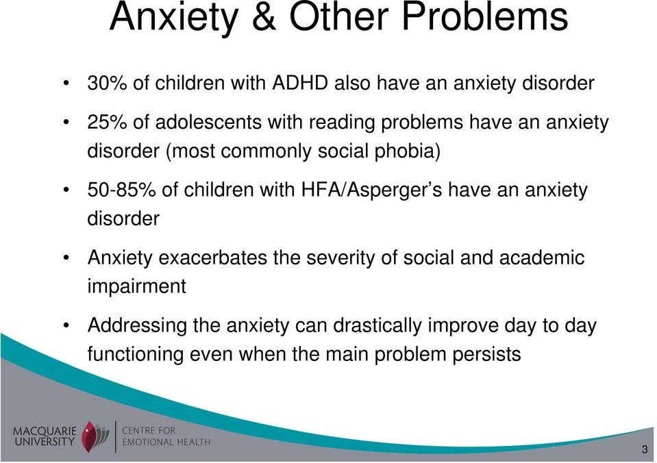 HFA/Asperger s have an anxiety disorder Anxiety exacerbates the severity of social and academic