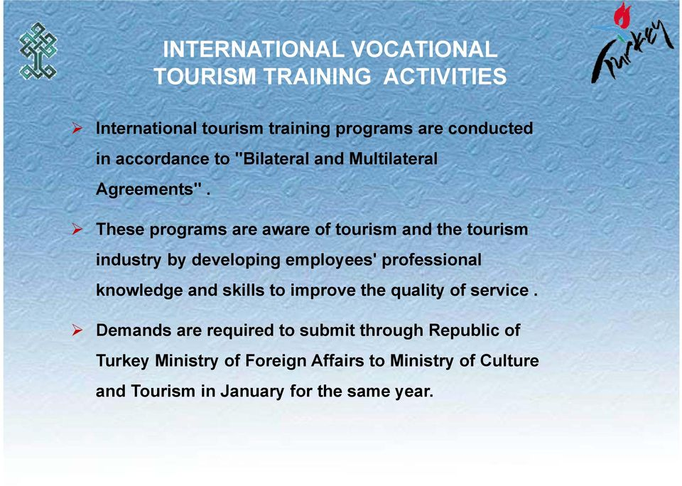 These programs are aware of tourism and the tourism industry by developing employees' professional knowledge and