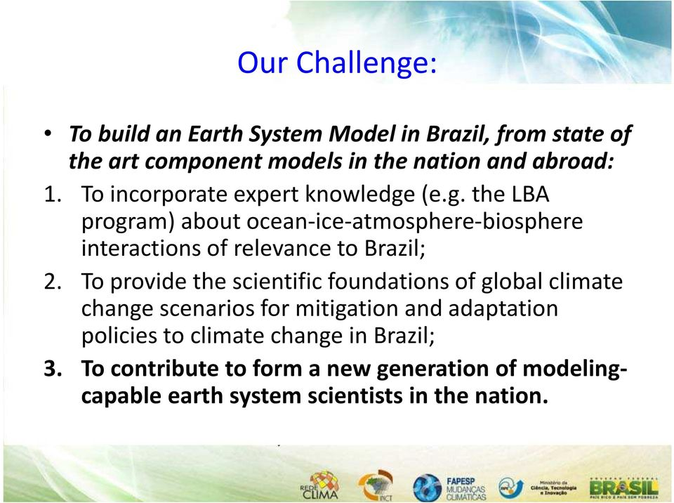 To provide the scientific foundations of global climate change scenarios for mitigation and adaptation policies to climate