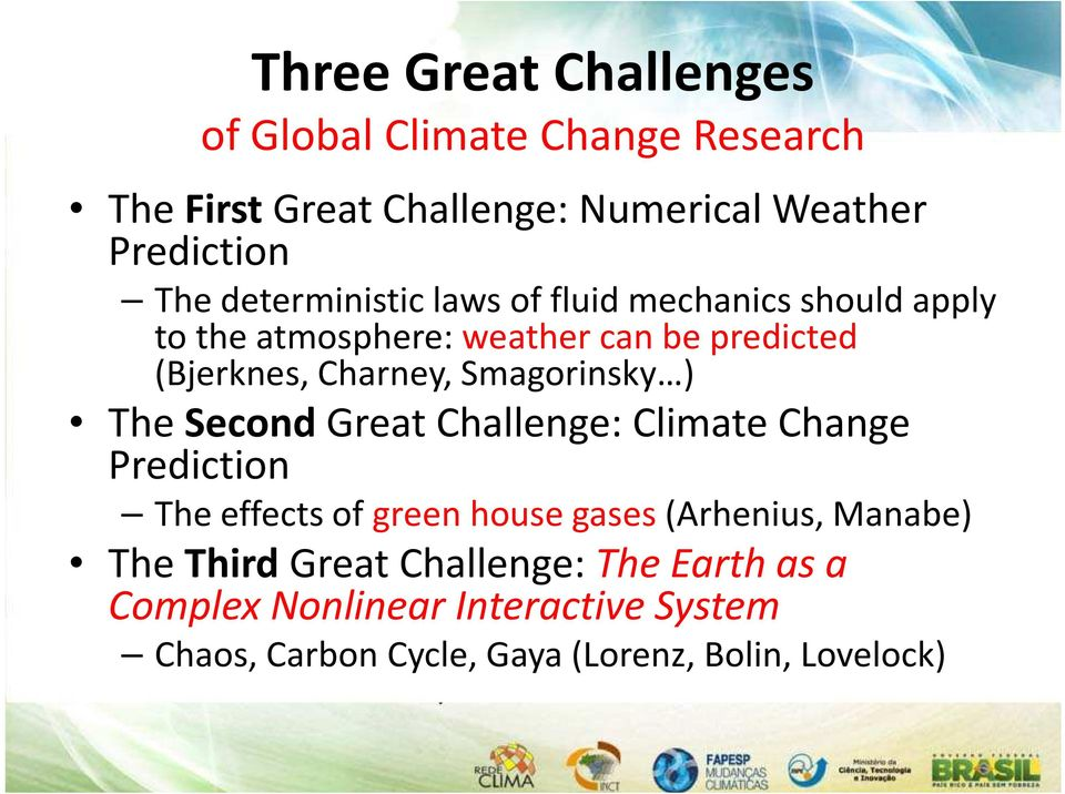 Smagorinsky ) The Second Great Challenge: Climate Change Prediction The effects of green house gases (Arhenius, Manabe)