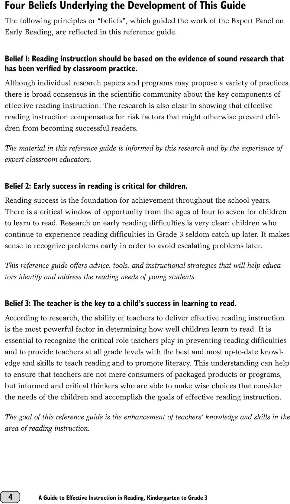 Although individual research papers and programs may propose a variety of practices, there is broad consensus in the scientific community about the key components of effective reading instruction.