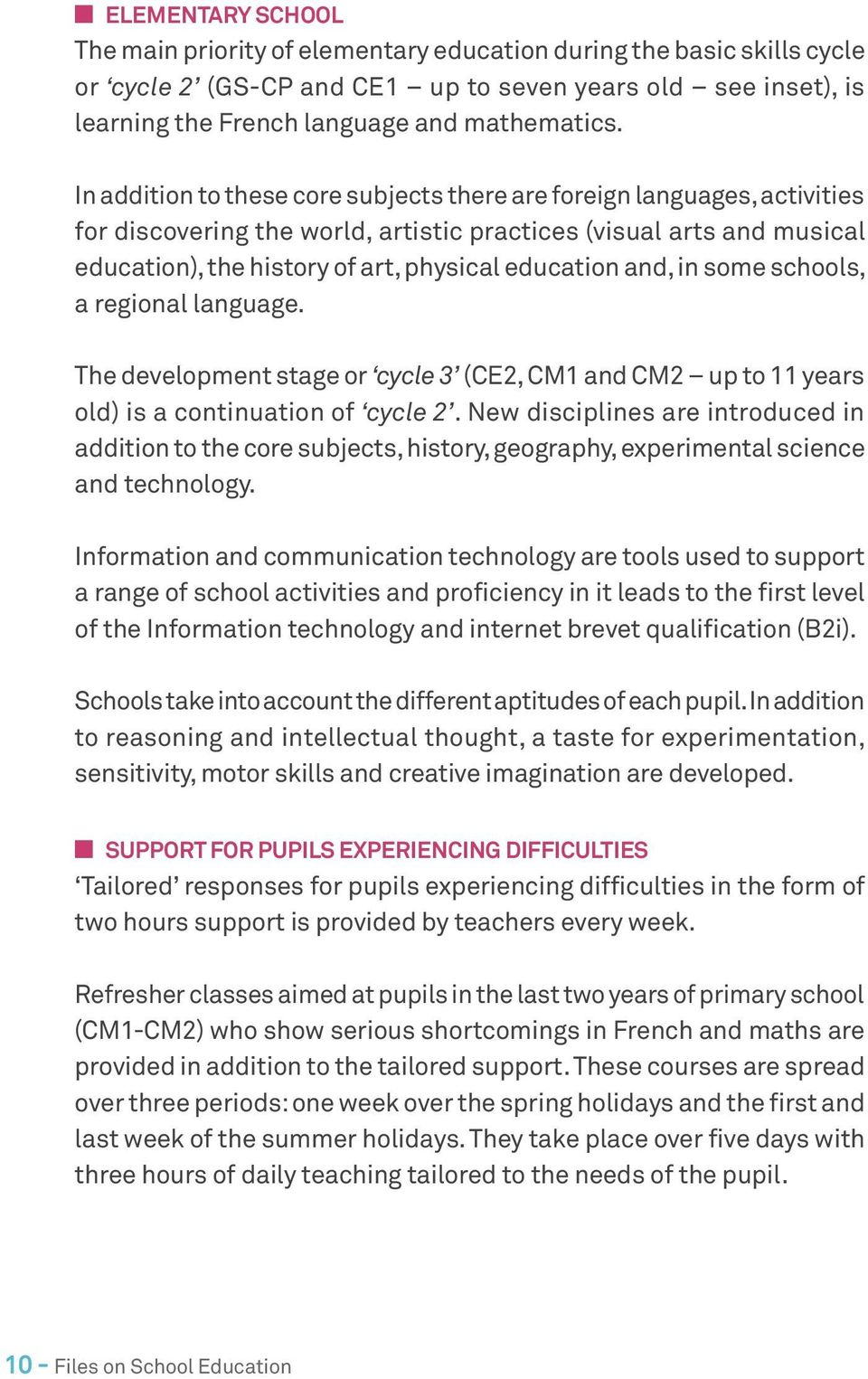 and, in some schools, a regional language. The development stage or cycle 3 (CE2, CM1 and CM2 up to 11 years old) is a continuation of cycle 2.
