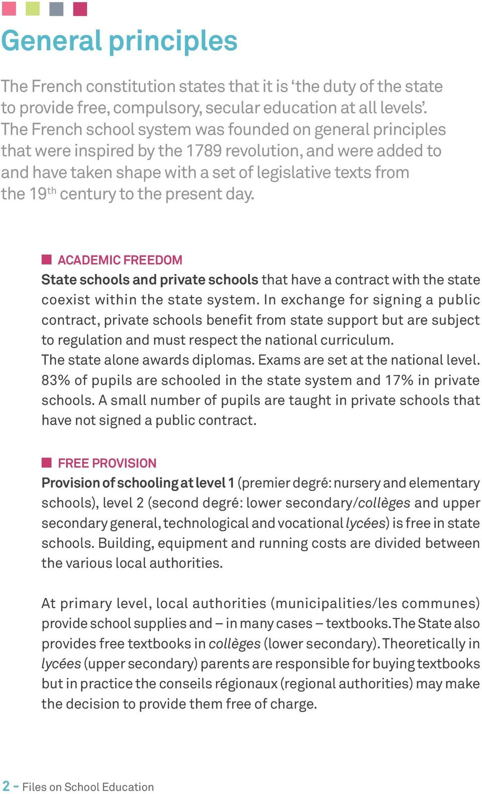 the present day. Academic freedom State schools and private schools that have a contract with the state coexist within the state system.