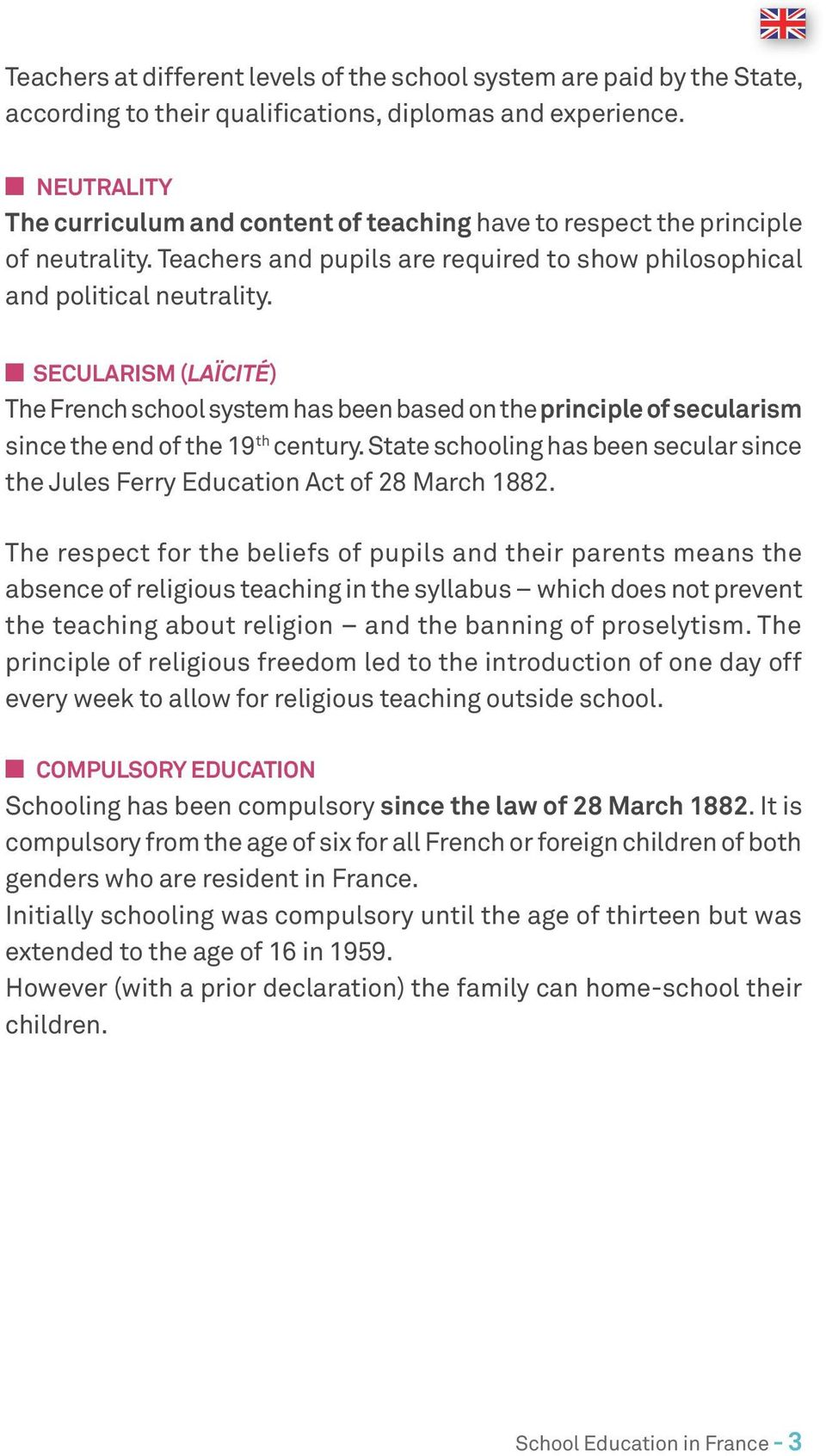 Secularism (Laïcité) The French school system has been based on the principle of secularism since the end of the 19 th century.