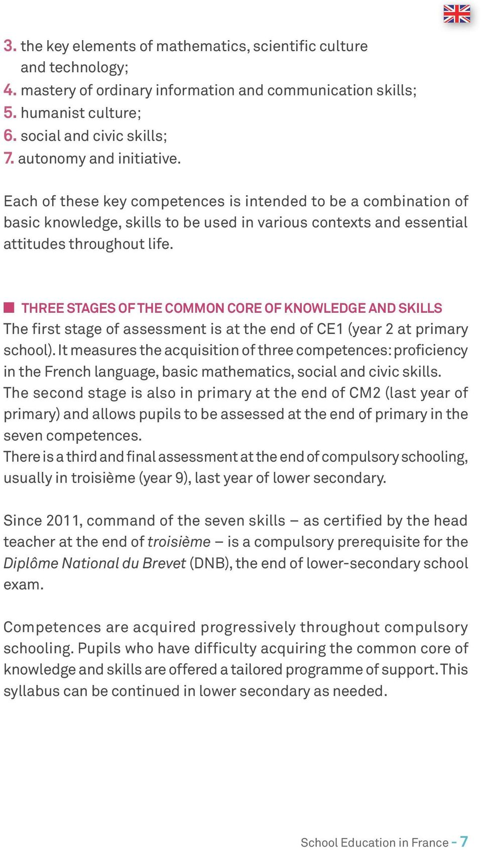 Three stages of the common core of knowledge and skills The first stage of assessment is at the end of CE1 (year 2 at primary school).
