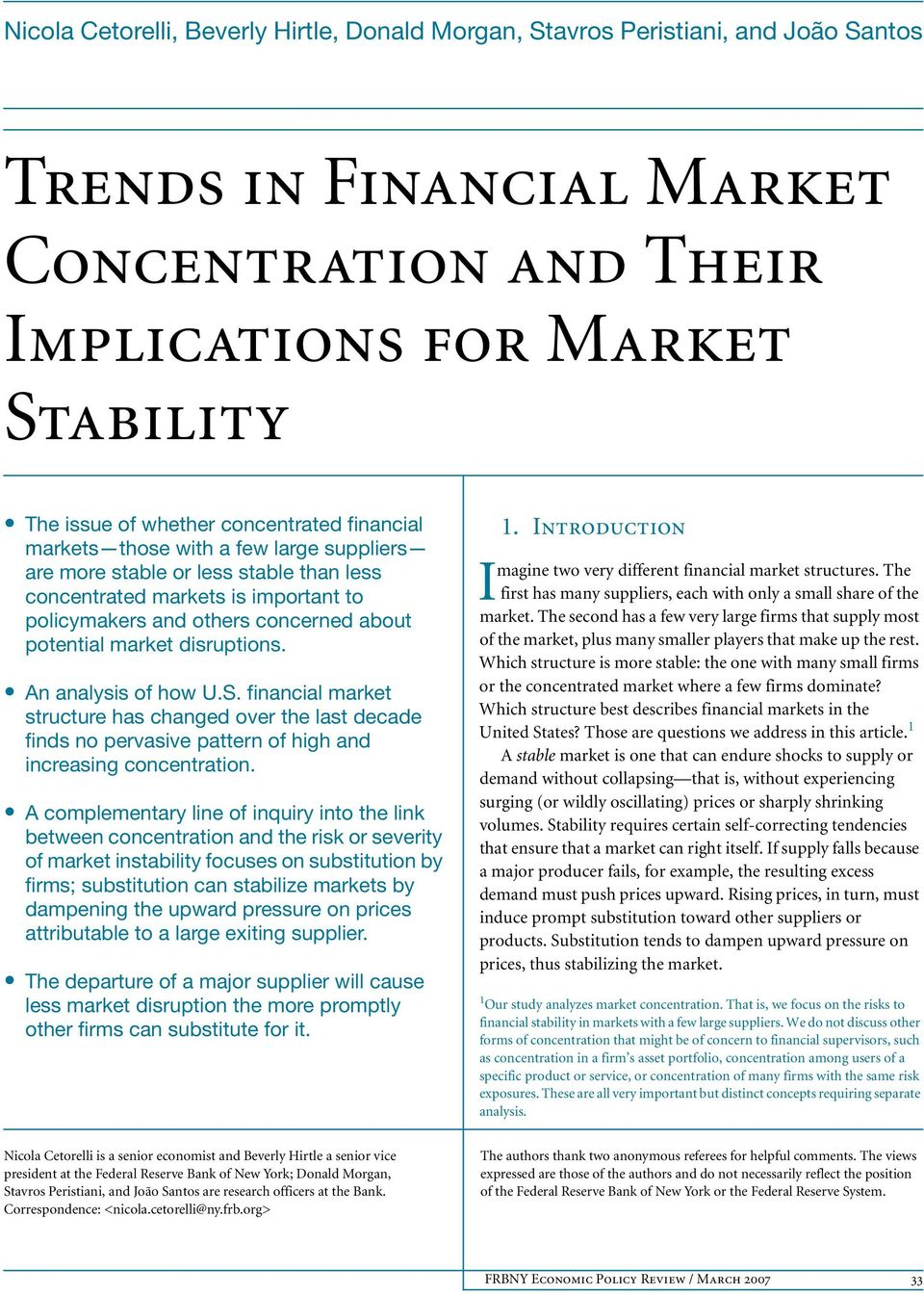 disruptions. An analysis of how U.S. financial market structure has changed over the last decade finds no pervasive pattern of high and increasing concentration.