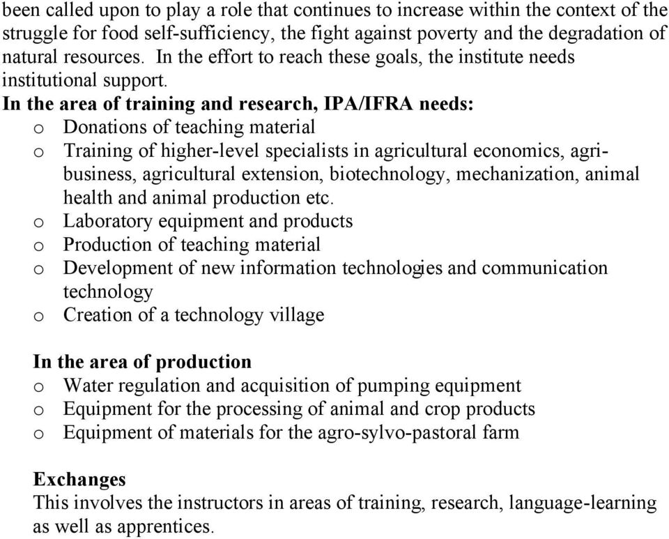 In the area of training and research, IPA/IFRA needs: o Donations of teaching material o Training of higher-level specialists in agricultural economics, agribusiness, agricultural extension,