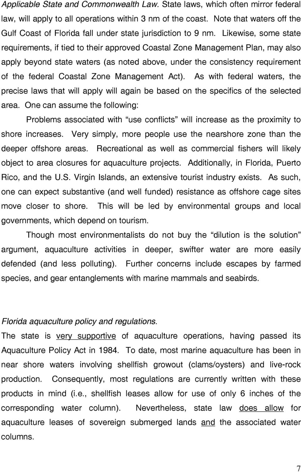 Likewise, some state requirements, if tied to their approved Coastal Zone Management Plan, may also apply beyond state waters (as noted above, under the consistency requirement of the federal Coastal