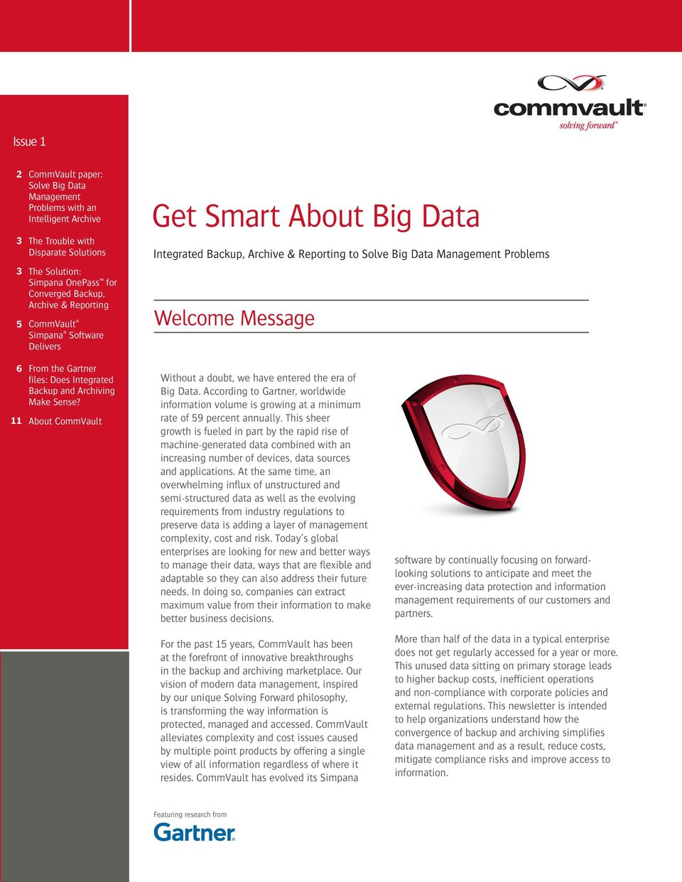 Integrated Backup and Archiving Make Sense? 11 About CommVault Without a doubt, we have entered the era of Big Data.