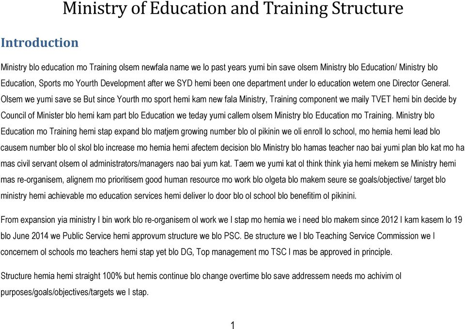 Olsem we yumi save se But since Yourth mo sport hemi kam new fala Ministry, Training component we maily TVET hemi bin decide by Council of Minister blo hemi kam part blo Education we teday yumi