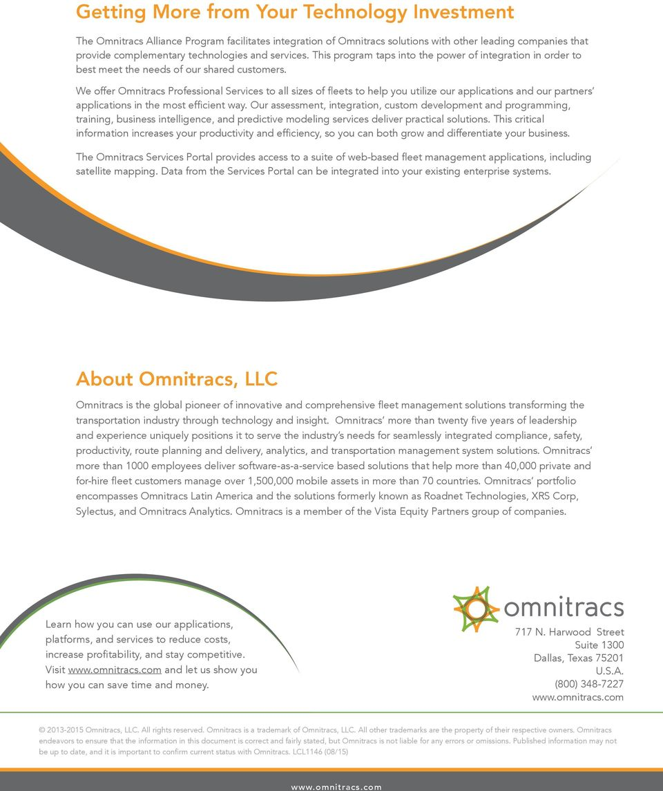 We offer Omnitracs Professional Services to all sizes of fleets to help you utilize our applications and our partners applications in the most efficient way.