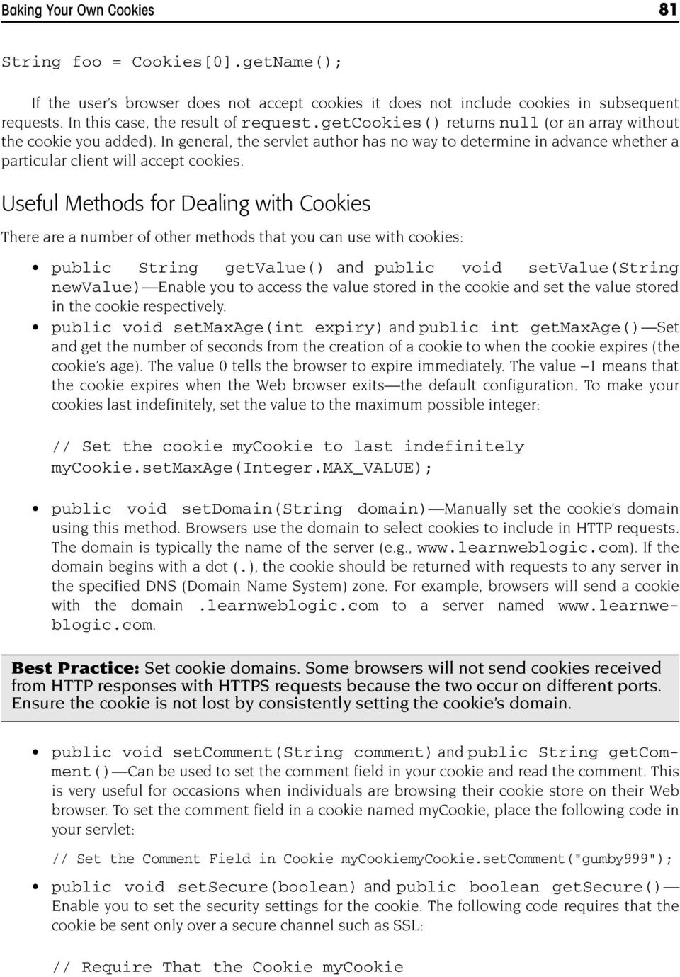 Useful Methods for Dealing with Cookies There are a number of other methods that you can use with cookies: public String getvalue() and public void setvalue(string newvalue) Enable you to access the