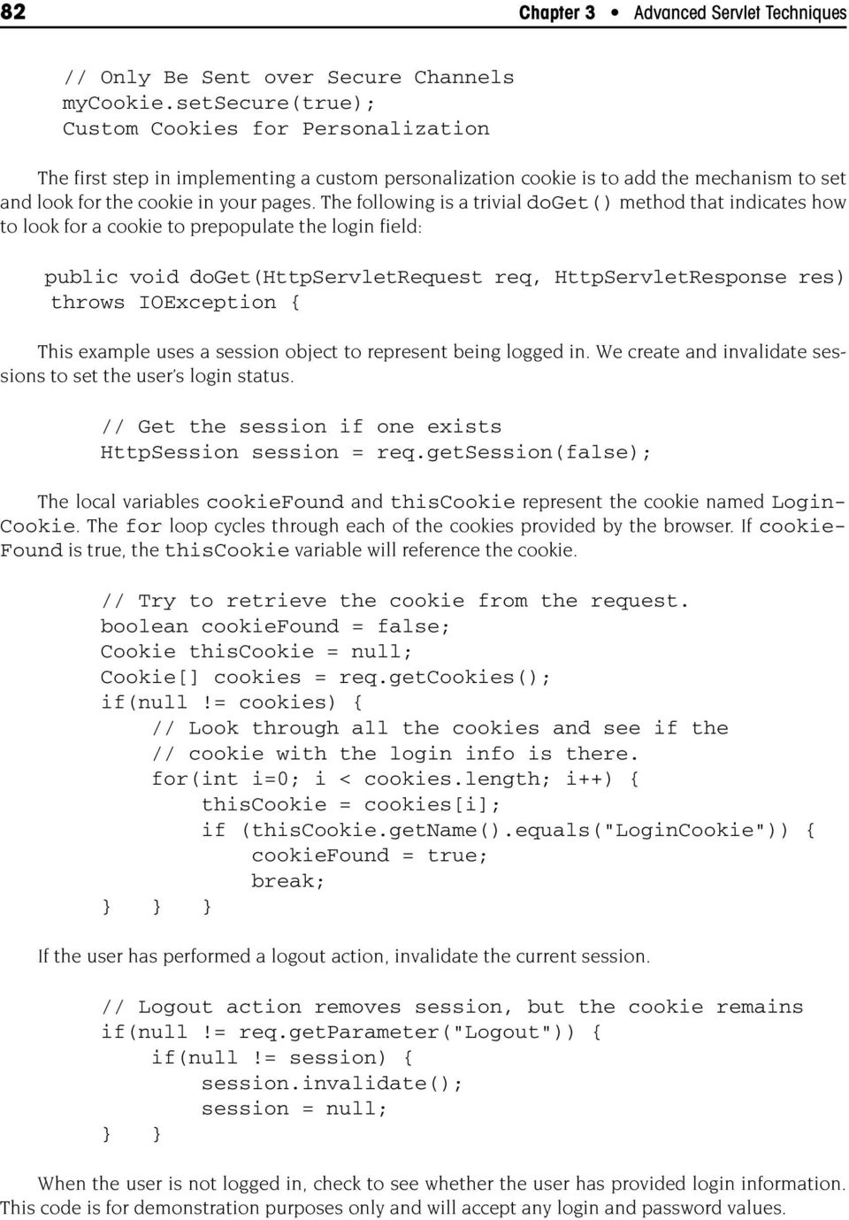 The following is a trivial doget() method that indicates how to look for a cookie to prepopulate the login field: public void doget(httpservletrequest req, HttpServletResponse res) throws IOException