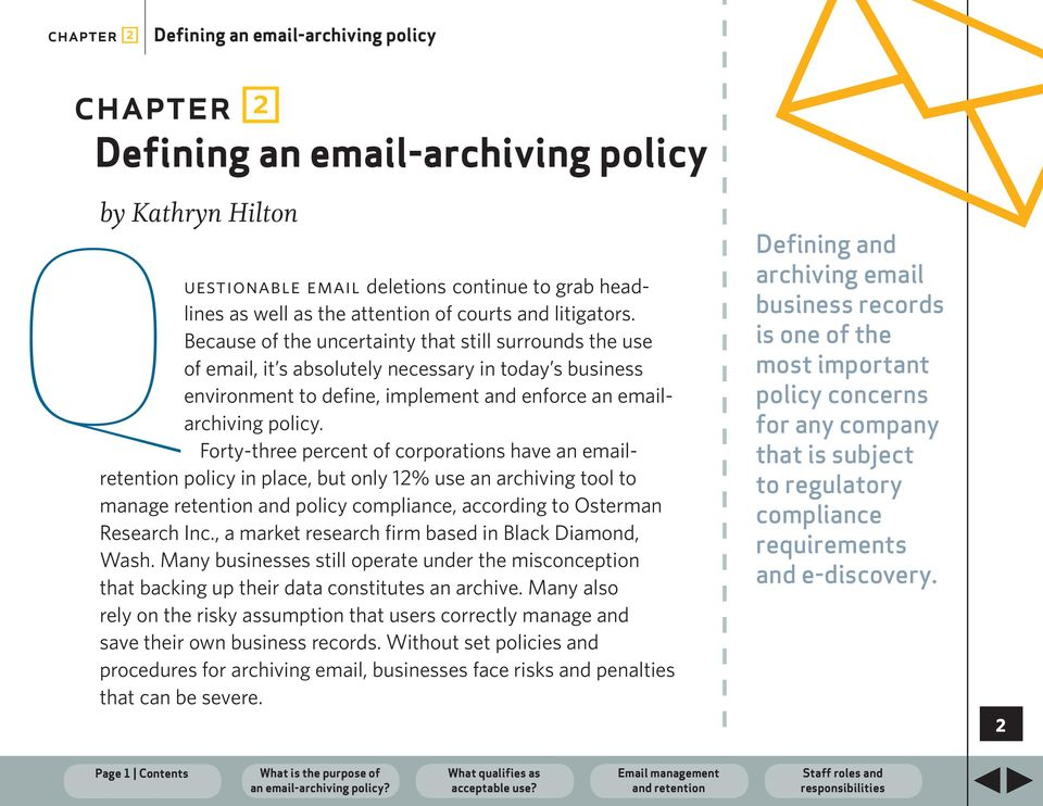 Forty-three percent of corporations have an emailretention policy in place, but only 12% use an archiving tool to manage retention and policy compliance, according to Osterman Research Inc.