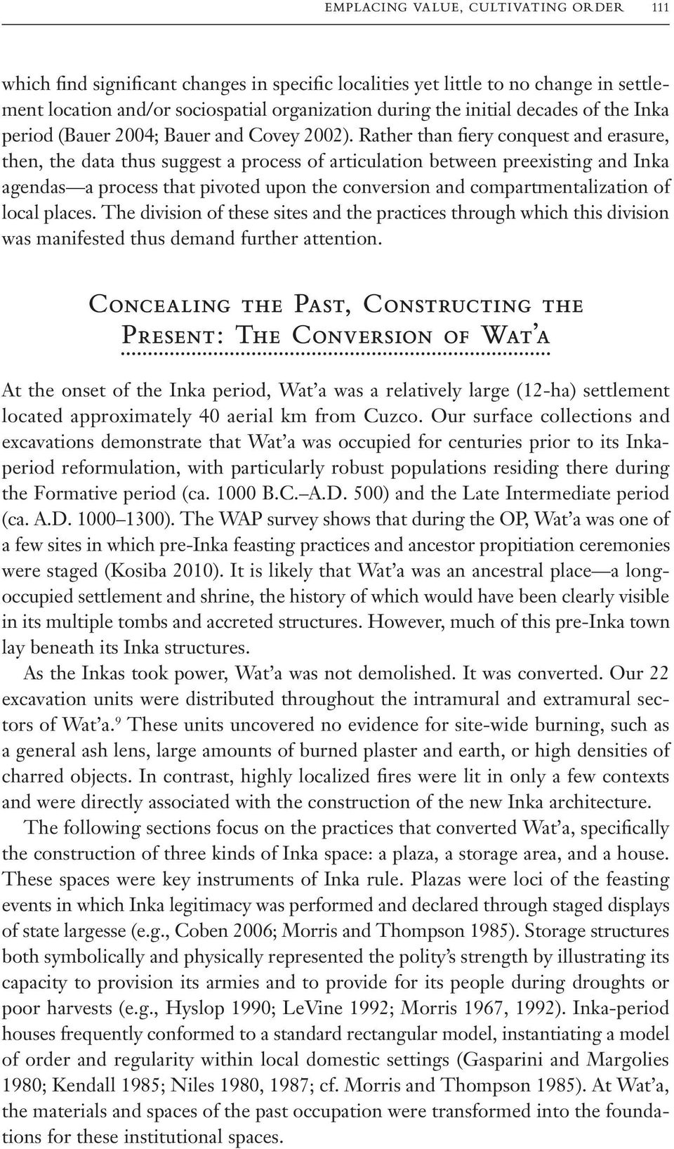 Rather than fiery conquest and erasure, then, the data thus suggest a process of articulation between preexisting and Inka agendas a process that pivoted upon the conversion and compartmentalization