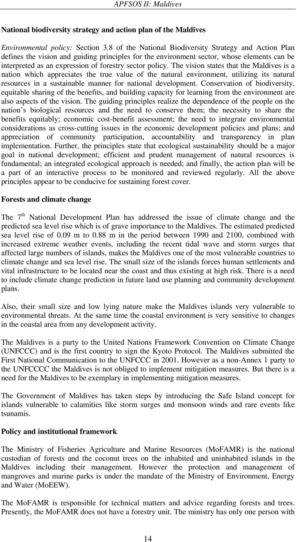 policy. The vision states that the Maldives is a nation which appreciates the true value of the natural environment, utilizing its natural resources in a sustainable manner for national development.