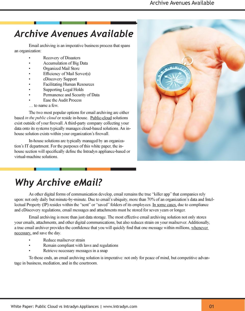 The two most popular options for email archiving are either based in the public cloud or reside in-house. Public-cloud solutions exist outside of your firewall.