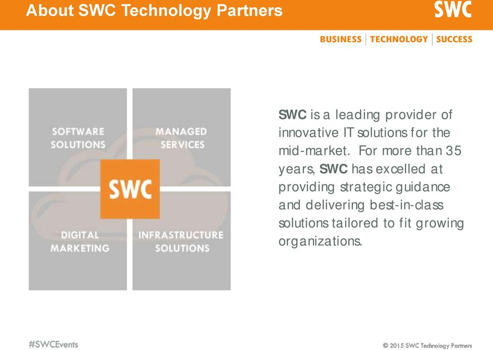 For more than 35 years, SWC has excelled at providing strategic