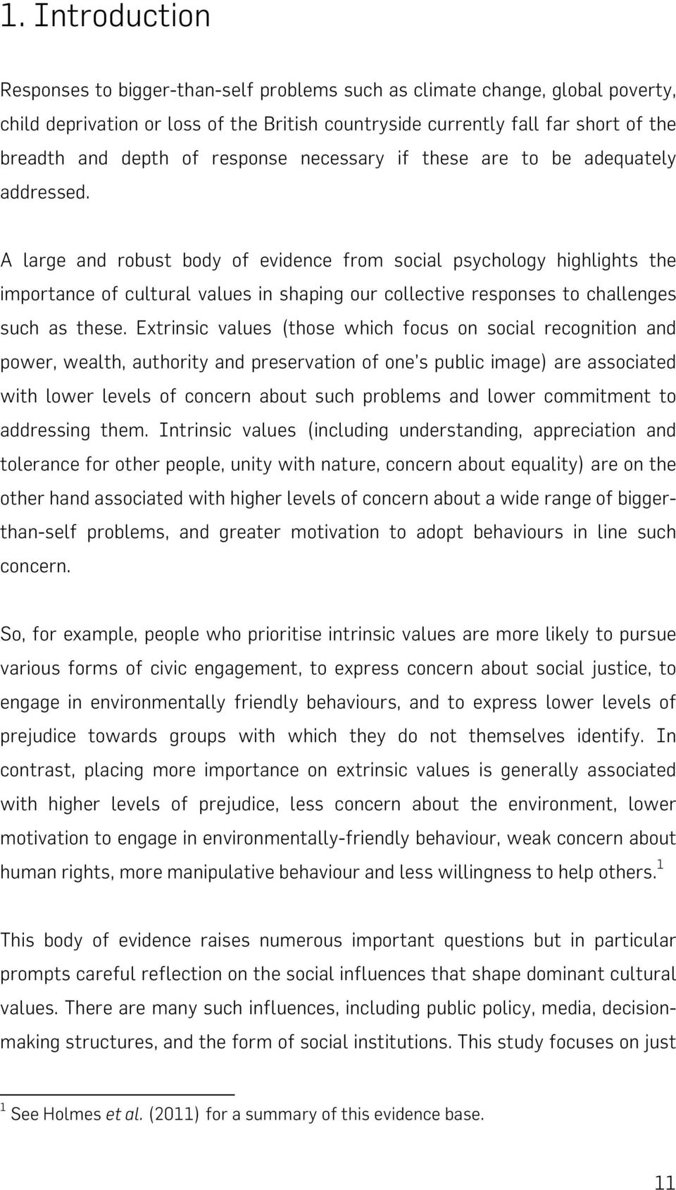 A large and robust body of evidence from social psychology highlights the importance of cultural values in shaping our collective responses to challenges such as these.