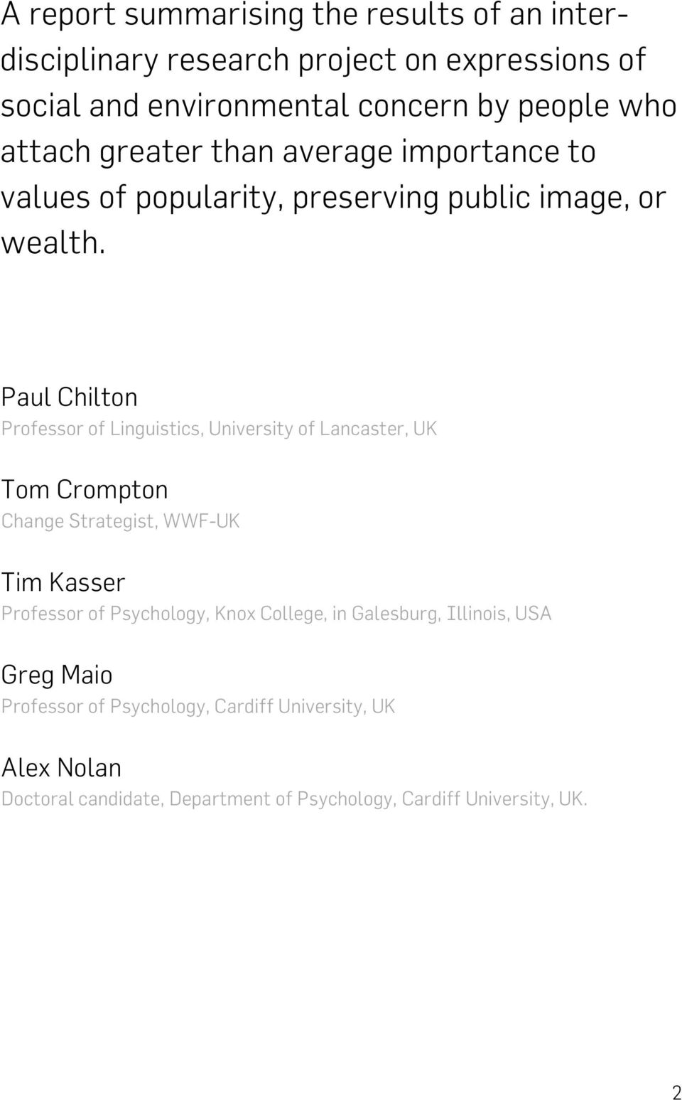 Paul Chilton Professor of Linguistics, University of Lancaster, UK Tom Crompton Change Strategist, WWF-UK Tim Kasser Professor of